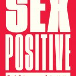 SEX POSITIVE Coming Feb 11th 2020!